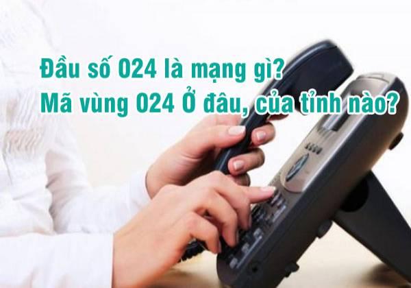 Đầu số 024 là mạng gì? Mã vùng nào?