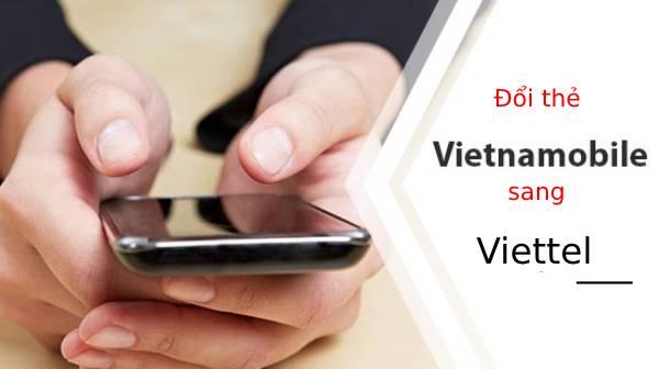 Cách đổi thẻ cào Vietnamobile sang thẻ Viettel dễ dàng khi cần